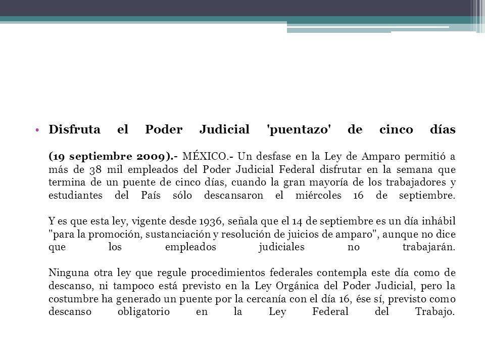 Disfruta el Poder Judicial 'puentazo' de cinco días (19 septiembre 2009).- MÉXICO.- Un desfase en la Ley de Amparo permitió a más de 38 mil empleados