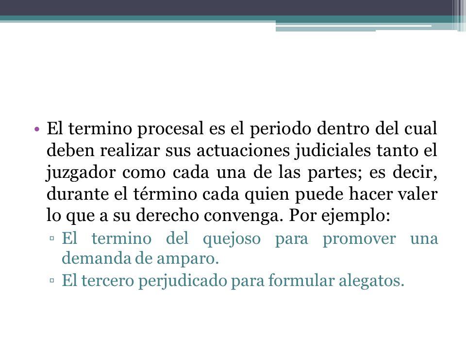 El termino procesal es el periodo dentro del cual deben realizar sus actuaciones judiciales tanto el juzgador como cada una de las partes; es decir, d