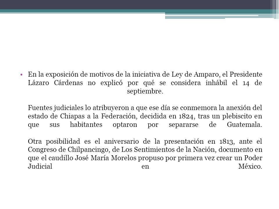 En la exposición de motivos de la iniciativa de Ley de Amparo, el Presidente Lázaro Cárdenas no explicó por qué se considera inhábil el 14 de septiemb