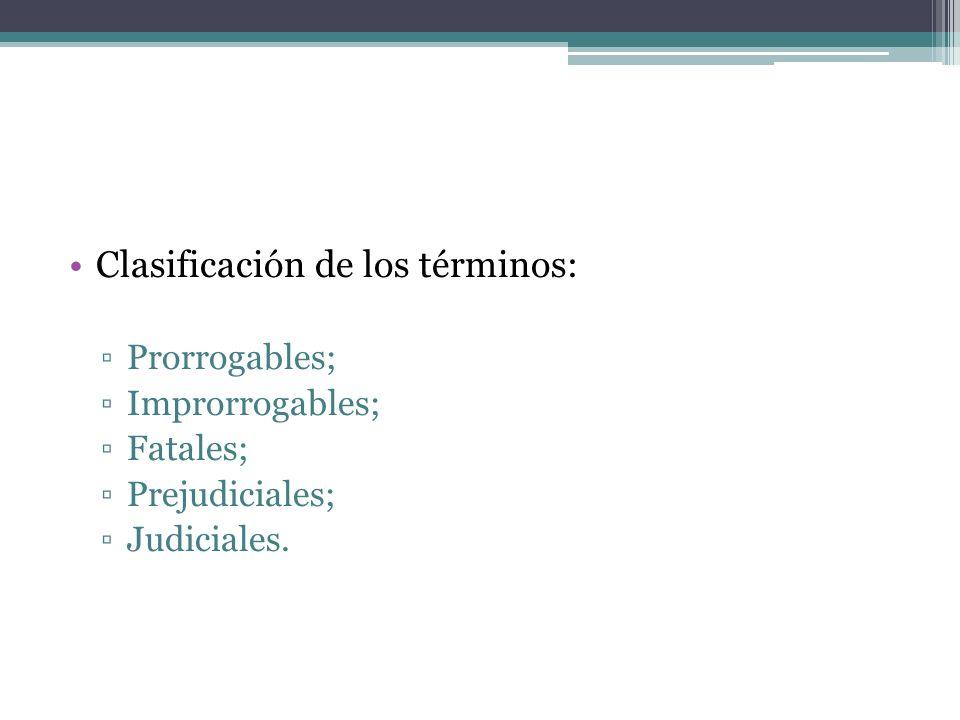 Clasificación de los términos: Prorrogables; Improrrogables; Fatales; Prejudiciales; Judiciales.