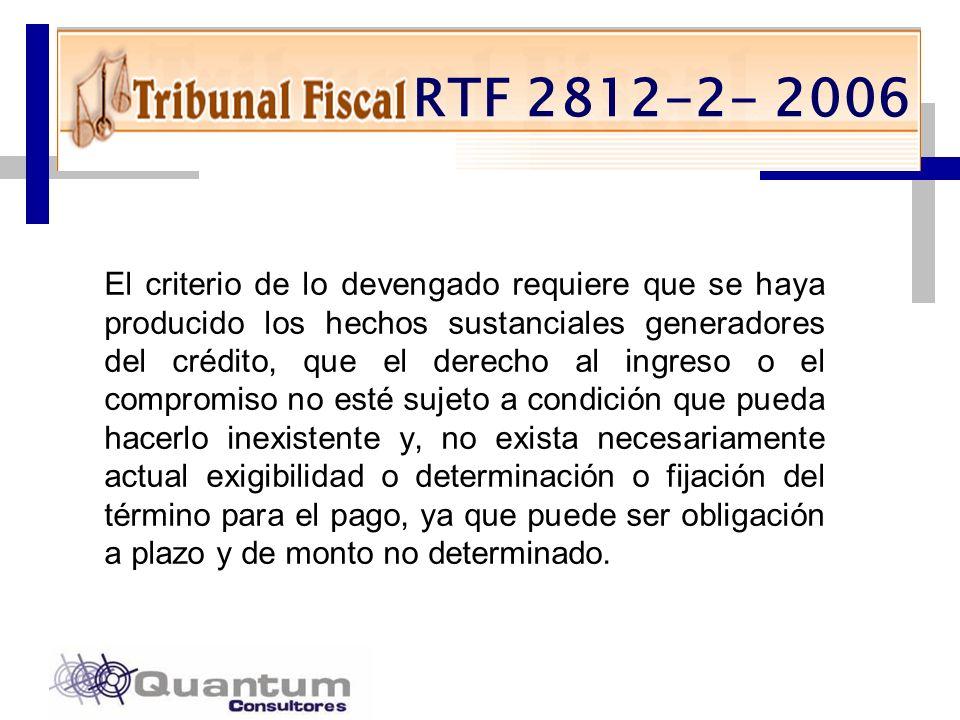 Las Camelias 492 Of. 301 San Isidro, Lima – Perú Telfs.: 442 0372 – 442 0377 Fax: 421 6372 RTF 2812-2- 2006 El criterio de lo devengado requiere que s
