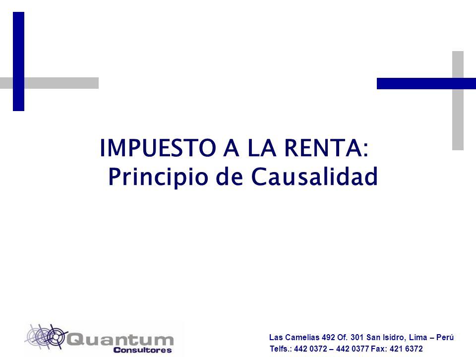 Las Camelias 492 Of. 301 San Isidro, Lima – Perú Telfs.: 442 0372 – 442 0377 Fax: 421 6372 IMPUESTO A LA RENTA: Principio de Causalidad