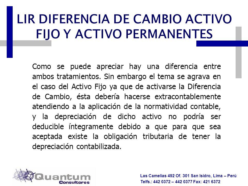 Las Camelias 492 Of. 301 San Isidro, Lima – Perú Telfs.: 442 0372 – 442 0377 Fax: 421 6372 LIR DIFERENCIA DE CAMBIO ACTIVO FIJO Y ACTIVO PERMANENTES C