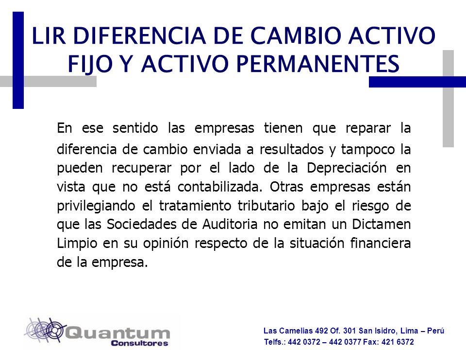 Las Camelias 492 Of. 301 San Isidro, Lima – Perú Telfs.: 442 0372 – 442 0377 Fax: 421 6372 LIR DIFERENCIA DE CAMBIO ACTIVO FIJO Y ACTIVO PERMANENTES E