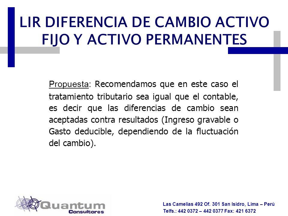 Las Camelias 492 Of. 301 San Isidro, Lima – Perú Telfs.: 442 0372 – 442 0377 Fax: 421 6372 LIR DIFERENCIA DE CAMBIO ACTIVO FIJO Y ACTIVO PERMANENTES P