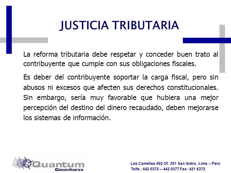 Las Camelias 492 Of. 301 San Isidro, Lima – Perú Telfs.: 442 0372 – 442 0377 Fax: 421 6372 JUSTICIA TRIBUTARIA La reforma tributaria debe respetar y c