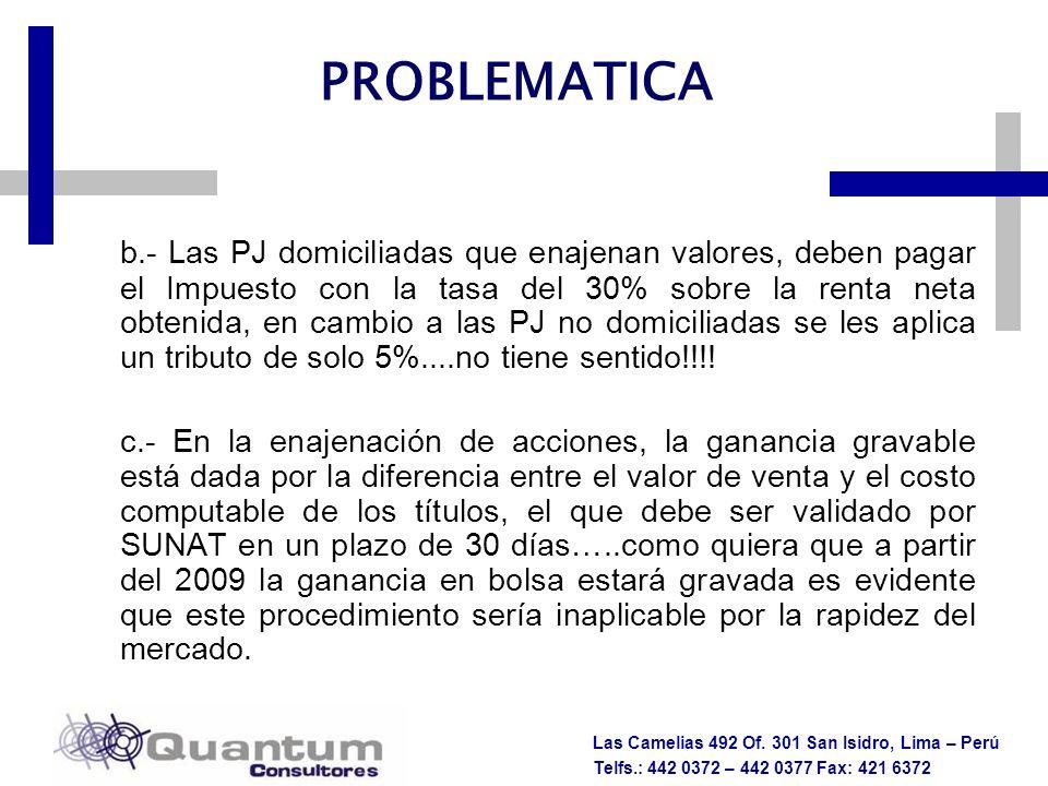 Las Camelias 492 Of. 301 San Isidro, Lima – Perú Telfs.: 442 0372 – 442 0377 Fax: 421 6372 PROBLEMATICA b.- Las PJ domiciliadas que enajenan valores,