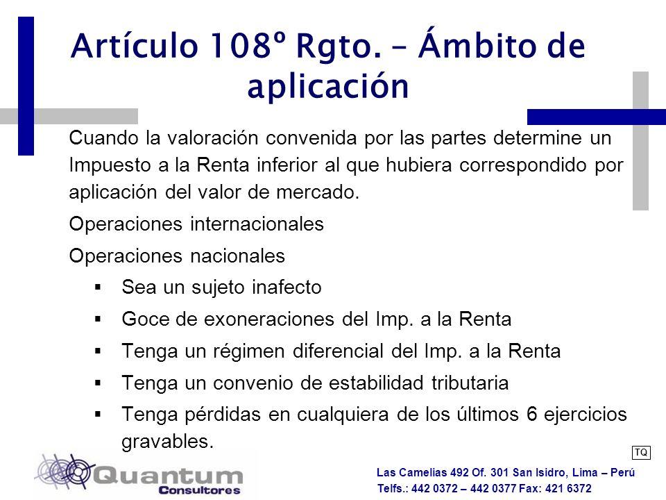 Las Camelias 492 Of. 301 San Isidro, Lima – Perú Telfs.: 442 0372 – 442 0377 Fax: 421 6372 Artículo 108º Rgto. – Ámbito de aplicación Cuando la valora