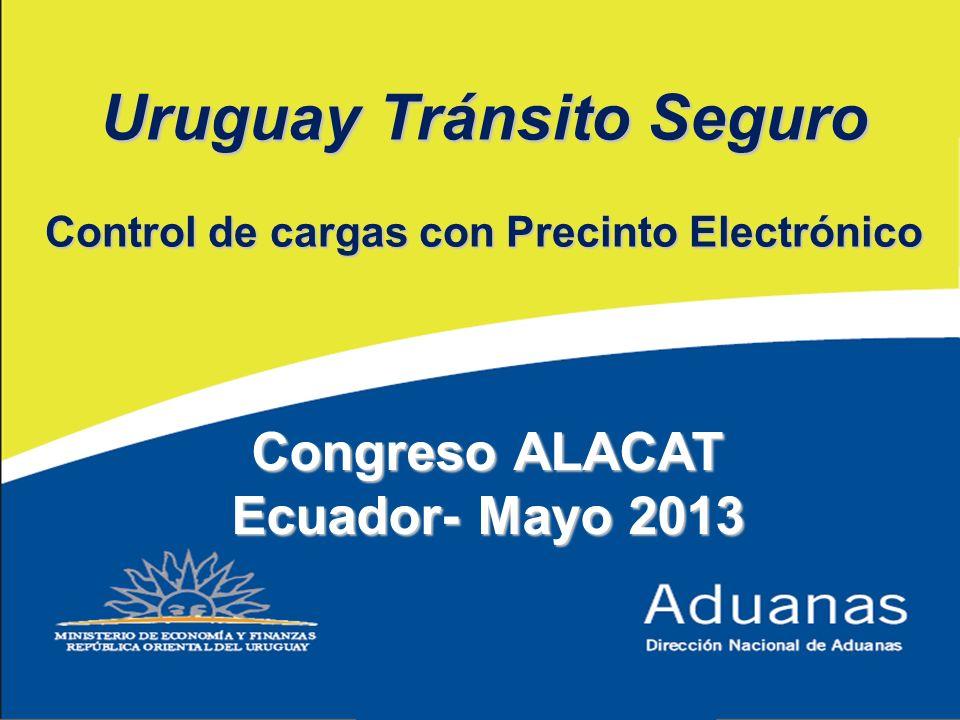 1 Uruguay Tránsito Seguro Control de cargas con Precinto Electrónico Congreso ALACAT Ecuador- Mayo 2013