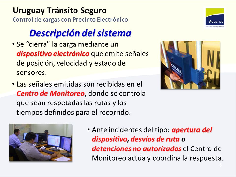 5 Uruguay Tránsito Seguro Control de cargas con Precinto Electrónico dispositivo electrónico Se cierra la carga mediante un dispositivo electrónico que emite señales de posición, velocidad y estado de sensores.