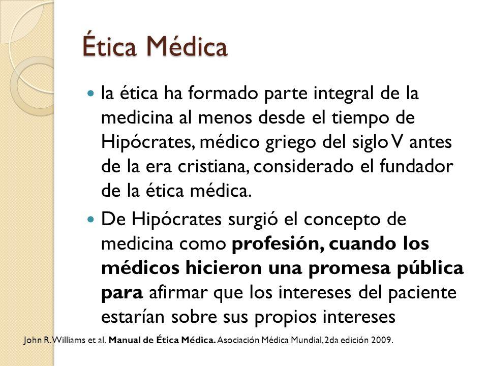 Ética Médica la ética ha formado parte integral de la medicina al menos desde el tiempo de Hipócrates, médico griego del siglo V antes de la era crist