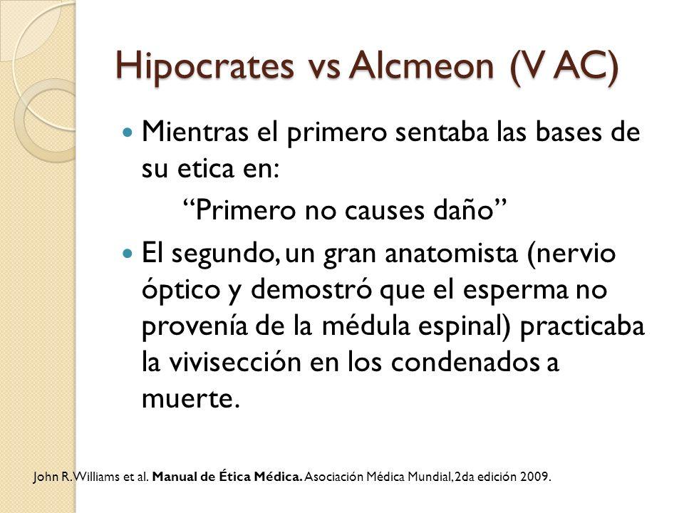 Hipocrates vs Alcmeon (V AC) Mientras el primero sentaba las bases de su etica en: Primero no causes daño El segundo, un gran anatomista (nervio óptic