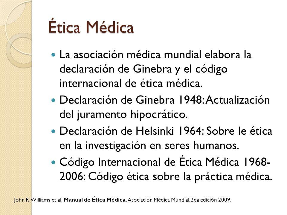 Ética Médica La asociación médica mundial elabora la declaración de Ginebra y el código internacional de ética médica. Declaración de Ginebra 1948: Ac