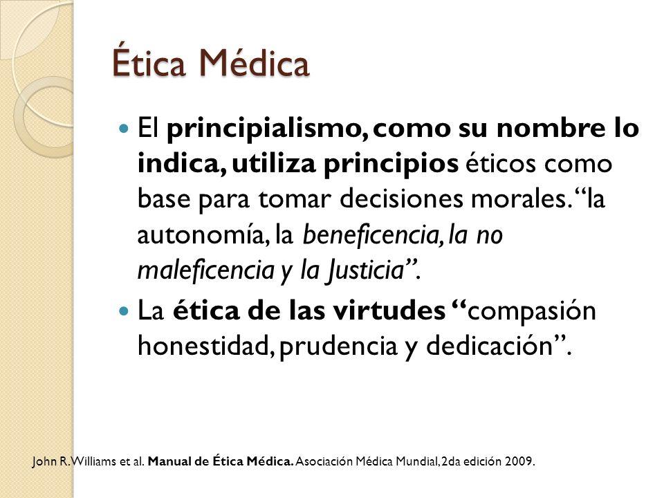 Ética Médica El principialismo, como su nombre lo indica, utiliza principios éticos como base para tomar decisiones morales. la autonomía, la benefice