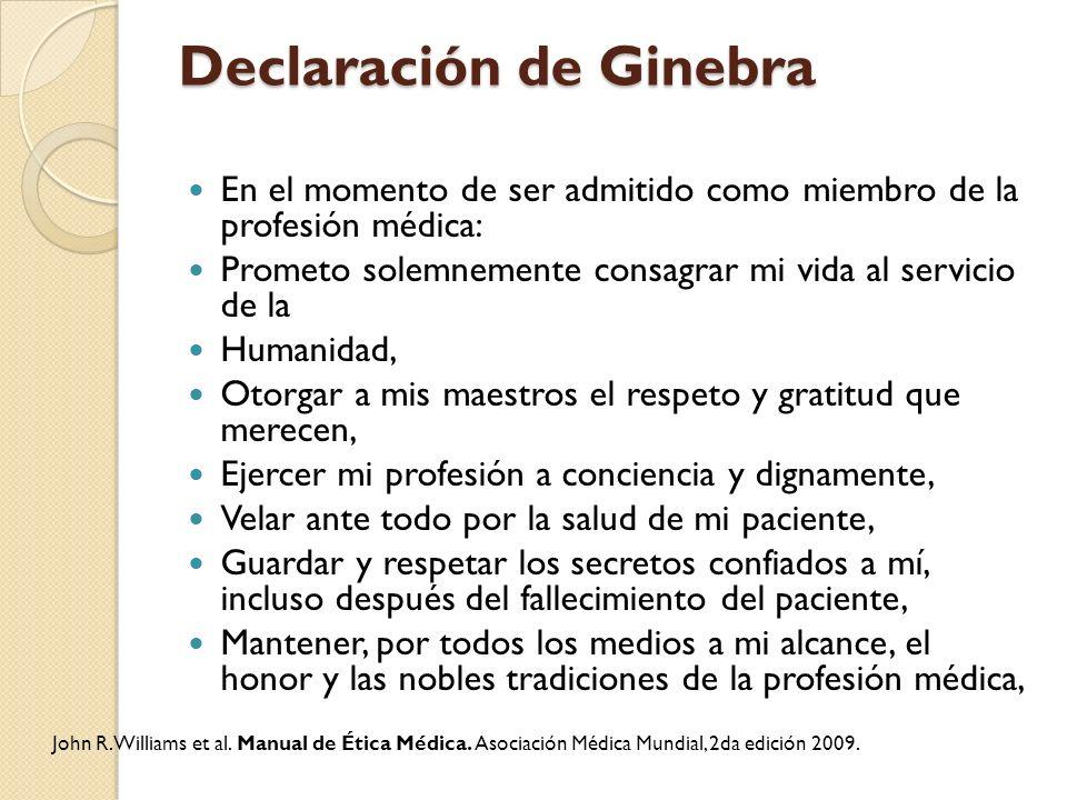 Declaración de Ginebra En el momento de ser admitido como miembro de la profesión médica: Prometo solemnemente consagrar mi vida al servicio de la Hum