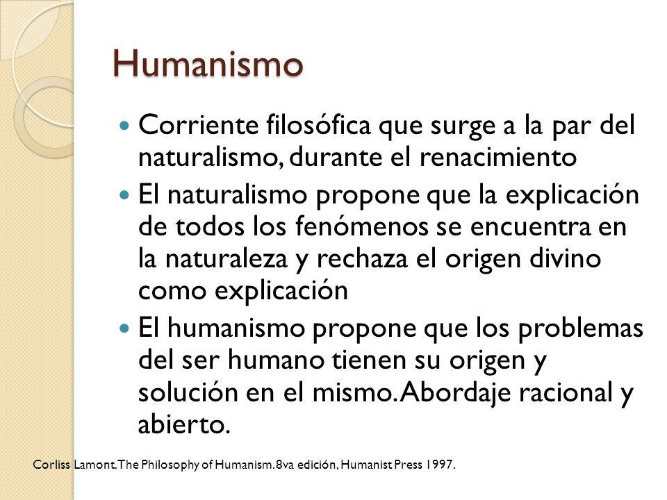 Humanismo Corriente filosófica que surge a la par del naturalismo, durante el renacimiento El naturalismo propone que la explicación de todos los fenó