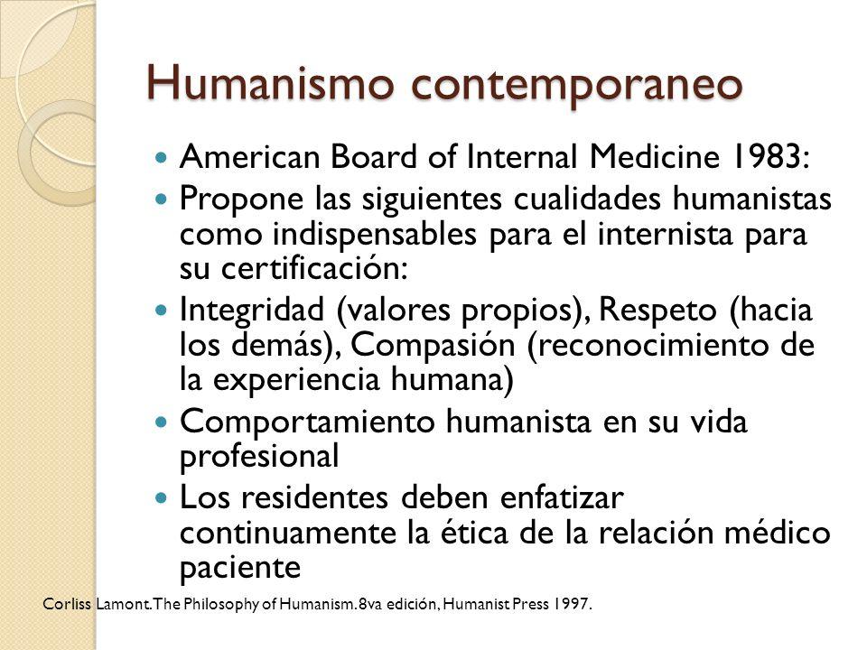 Humanismo contemporaneo American Board of Internal Medicine 1983: Propone las siguientes cualidades humanistas como indispensables para el internista