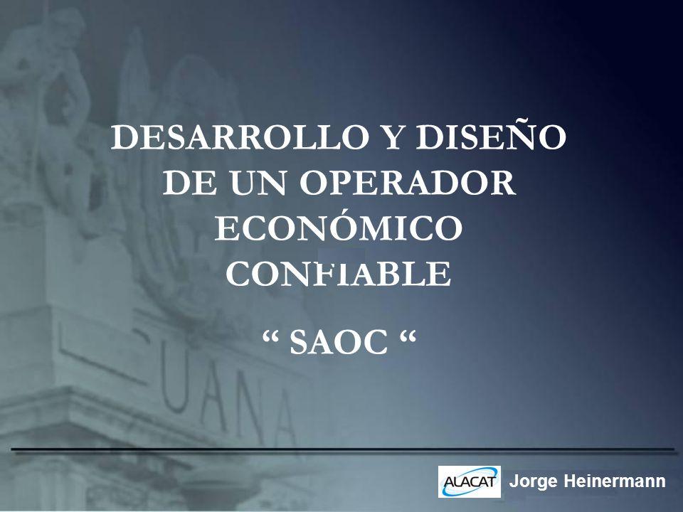 Jorge Heinermann DESARROLLO Y DISEÑO DE UN OPERADOR ECONÓMICO CONFIABLE SAOC
