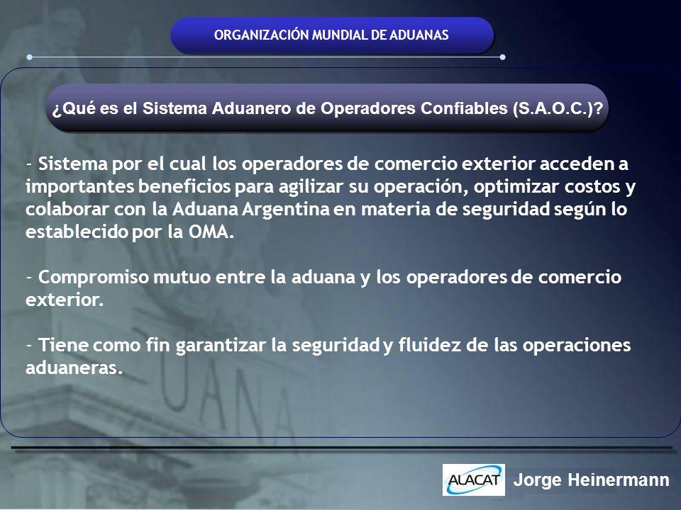 Jorge Heinermann ORGANIZACIÓN MUNDIAL DE ADUANAS - Sistema por el cual los operadores de comercio exterior acceden a importantes beneficios para agili
