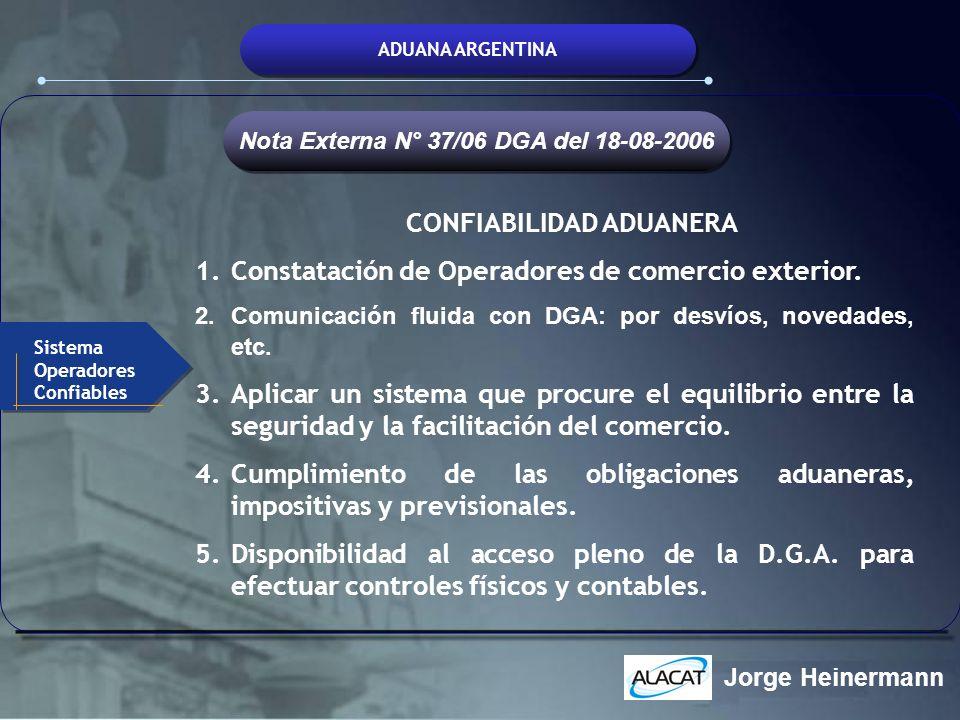ADUANA ARGENTINA CONFIABILIDAD ADUANERA 1.Constatación de Operadores de comercio exterior. 2.Comunicación fluida con DGA: por desvíos, novedades, etc.