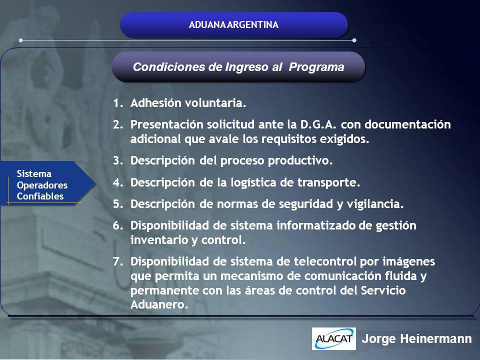 ADUANA ARGENTINA 1.Adhesión voluntaria. 2.Presentación solicitud ante la D.G.A. con documentación adicional que avale los requisitos exigidos. 3.Descr