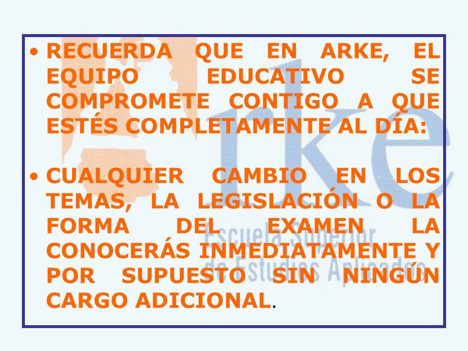 RECUERDA QUE EN ARKE, EL EQUIPO EDUCATIVO SE COMPROMETE CONTIGO A QUE ESTÉS COMPLETAMENTE AL DÍA: CUALQUIER CAMBIO EN LOS TEMAS, LA LEGISLACIÓN O LA F