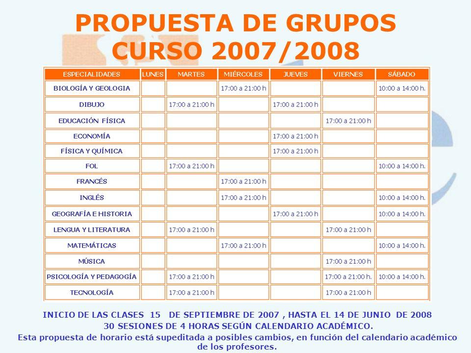 PROPUESTA DE GRUPOS CURSO 2007/2008 INICIO DE LAS CLASES 15 DE SEPTIEMBRE DE 2007, HASTA EL 14 DE JUNIO DE 2008 30 SESIONES DE 4 HORAS SEGÚN CALENDARI