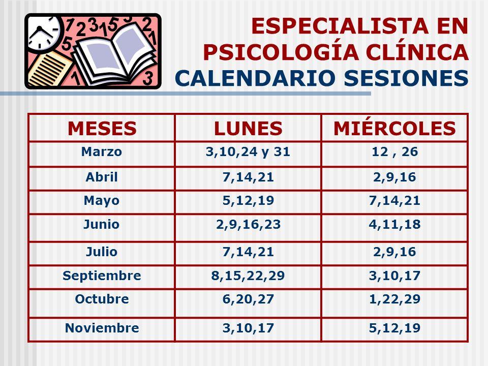 ESPECIALISTA EN PSICOLOGÍA CLÍNICA CALENDARIO SESIONES MESESLUNESMIÉRCOLES Marzo3,10,24 y 3112, 26 Abril7,14,212,9,16 Mayo5,12,197,14,21 Junio2,9,16,2