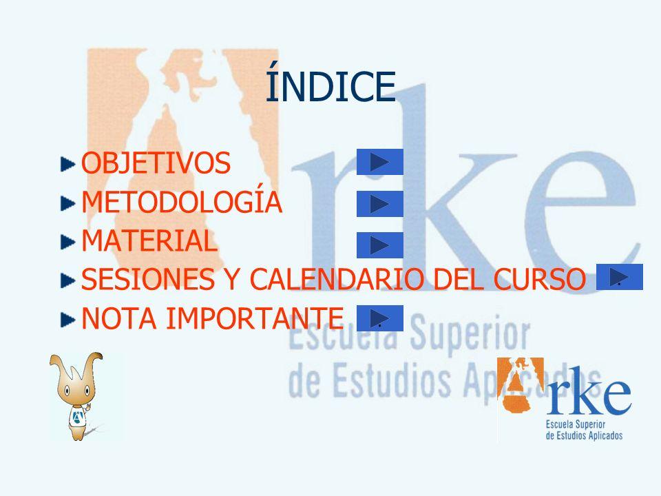 ÍNDICE OBJETIVOS METODOLOGÍA MATERIAL SESIONES Y CALENDARIO DEL CURSO NOTA IMPORTANTE..