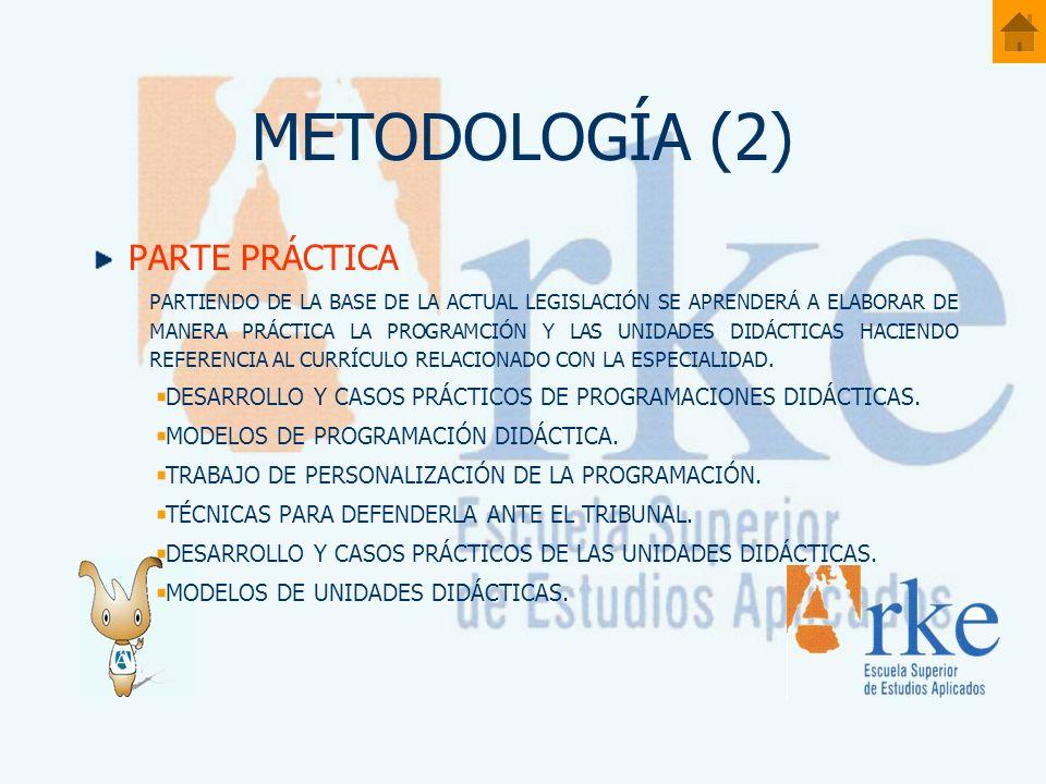 METODOLOGÍA (2) PARTE PRÁCTICA PARTIENDO DE LA BASE DE LA ACTUAL LEGISLACIÓN SE APRENDERÁ A ELABORAR DE MANERA PRÁCTICA LA PROGRAMCIÓN Y LAS UNIDADES DIDÁCTICAS HACIENDO REFERENCIA AL CURRÍCULO RELACIONADO CON LA ESPECIALIDAD.