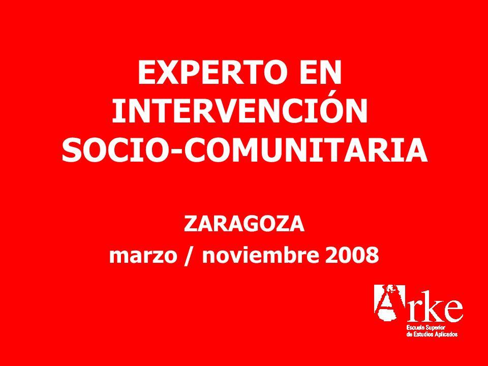 EXPERTO EN INTERVENCIÓN SOCIO-COMUNITARIA ZARAGOZA marzo / noviembre 2008