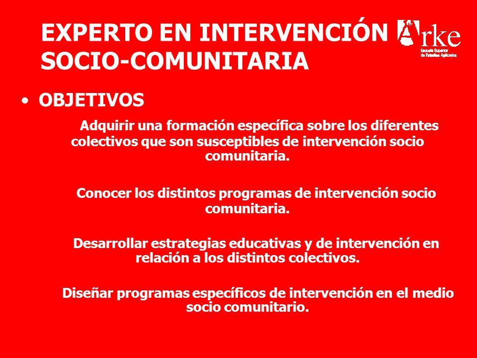 EXPERTO EN INTERVENCIÓN SOCIO-COMUNITARIA OBJETIVOS Adquirir una formación específica sobre los diferentes colectivos que son susceptibles de interven
