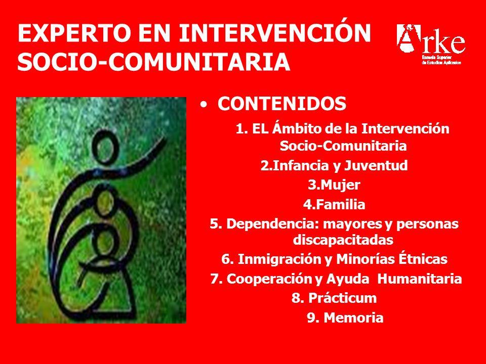 EXPERTO EN INTERVENCIÓN SOCIO-COMUNITARIA CONTENIDOS 1. EL Ámbito de la Intervención Socio-Comunitaria 2.Infancia y Juventud 3.Mujer 4.Familia 5. Depe