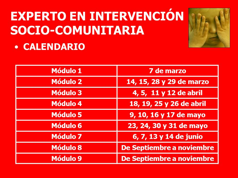 EXPERTO EN INTERVENCIÓN SOCIO-COMUNITARIA CALENDARIO Módulo 17 de marzo Módulo 214, 15, 28 y 29 de marzo Módulo 34, 5, 11 y 12 de abril Módulo 418, 19