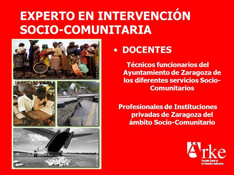 EXPERTO EN INTERVENCIÓN SOCIO-COMUNITARIA DOCENTES Técnicos funcionarios del Ayuntamiento de Zaragoza de los diferentes servicios Socio- Comunitarios