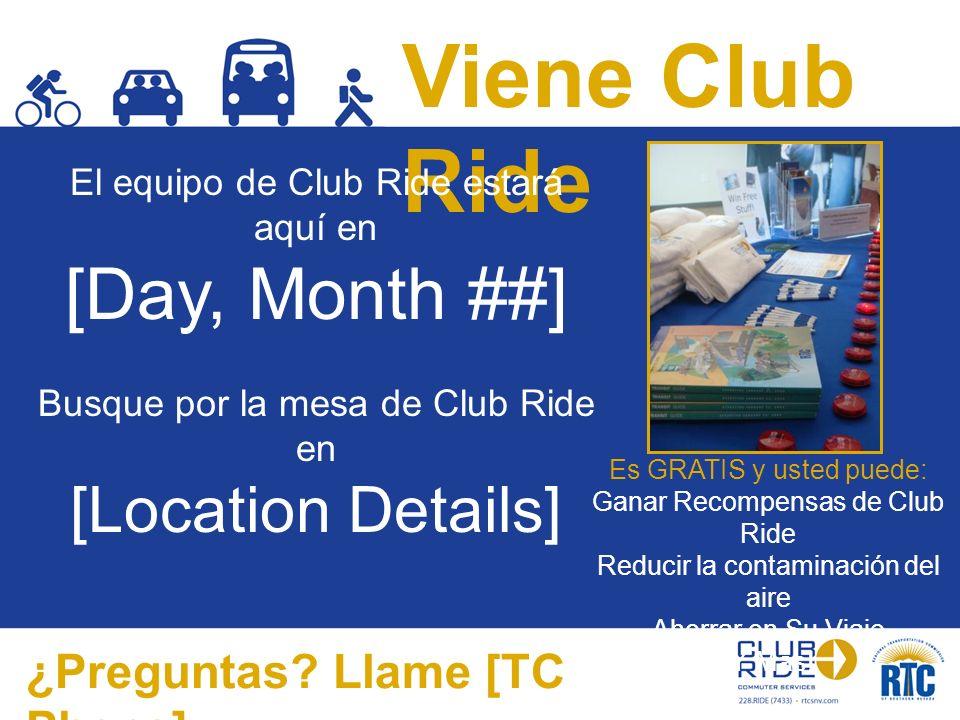 Viene Club Ride El equipo de Club Ride estará aquí en [Day, Month ##] Busque por la mesa de Club Ride en [Location Details] Es GRATIS y usted puede: Ganar Recompensas de Club Ride Reducir la contaminación del aire Ahorrar en Su Viaje ¡Y Más.