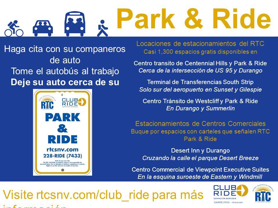 Park & Ride Haga cita con su companeros de auto Tome el autobús al trabajo Deje su auto cerca de su casa Locaciones de estacionamientos del RTC Casi 1