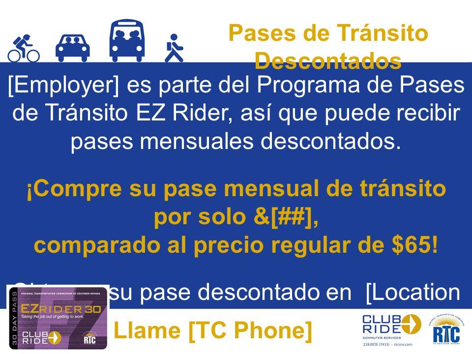 Pases de Tránsito Descontados [Employer] es parte del Programa de Pases de Tránsito EZ Rider, así que puede recibir pases mensuales descontados. ¡Comp