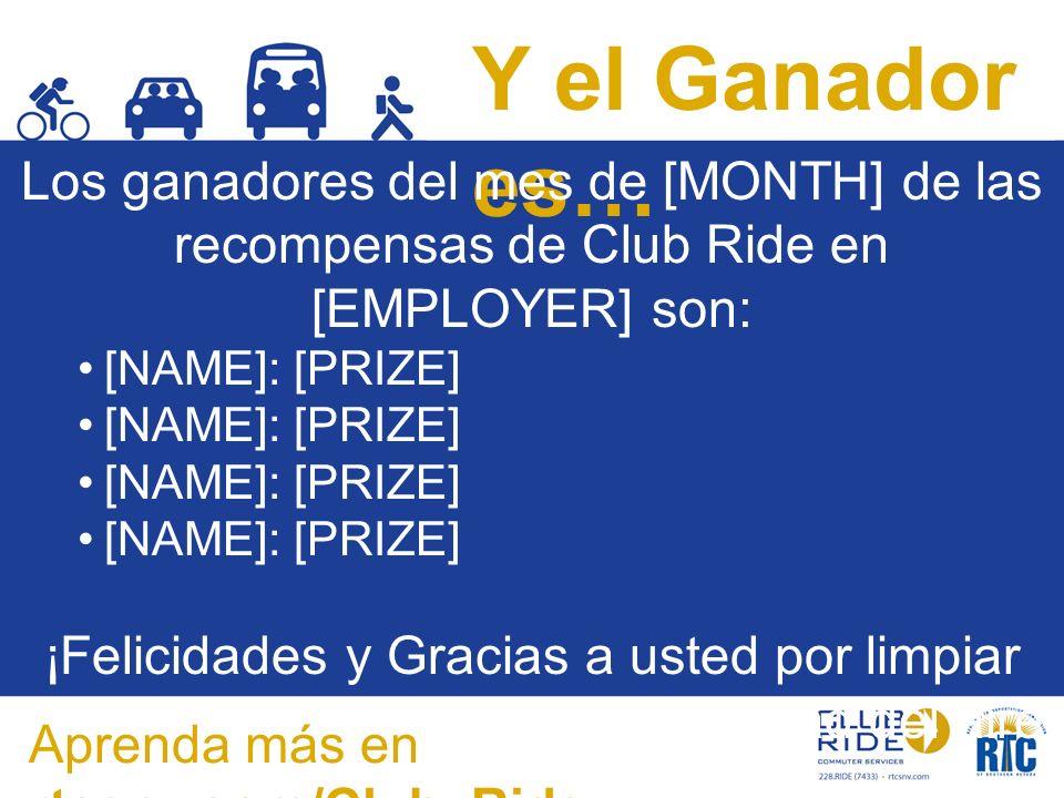 Y el Ganador es… Los ganadores del mes de [MONTH] de las recompensas de Club Ride en [EMPLOYER] son: [NAME]: [PRIZE] ¡Felicidades y Gracias a usted por limpiar su viaje y mejorar la calidad del aire en el Sur de Nevada.