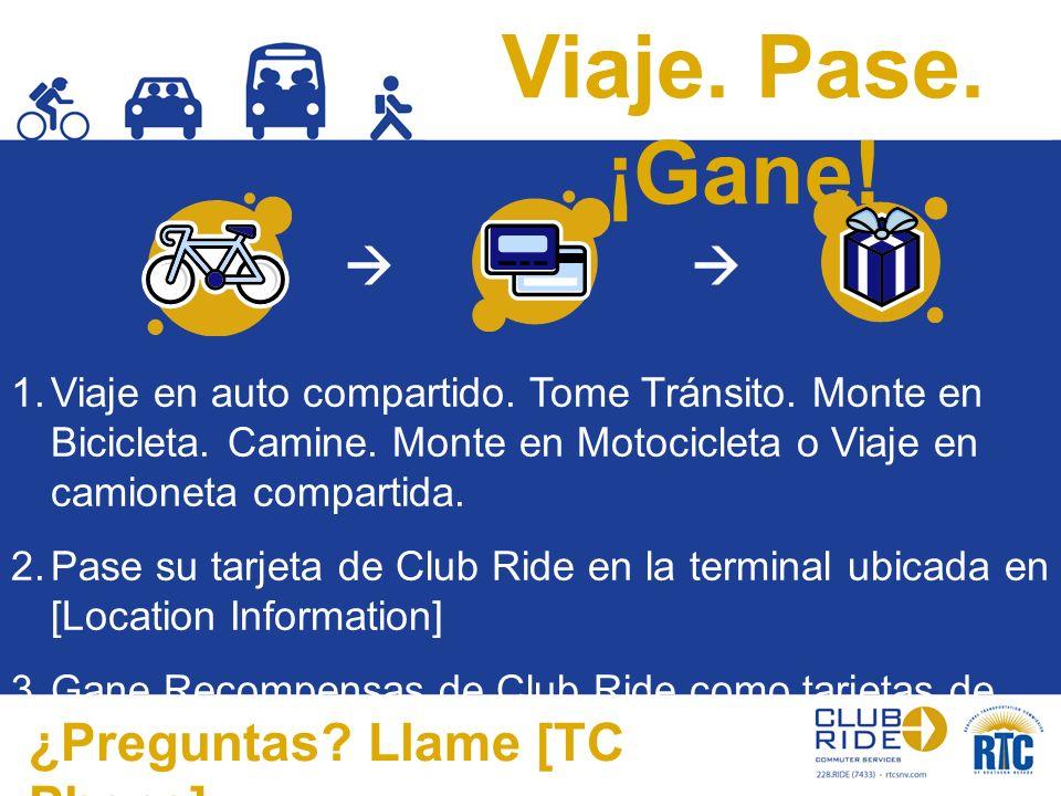 Viaje. Pase. ¡Gane! 1.Viaje en auto compartido. Tome Tránsito. Monte en Bicicleta. Camine. Monte en Motocicleta o Viaje en camioneta compartida. 2.Pas