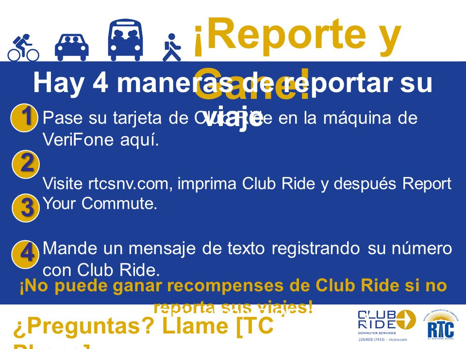 ¡Reporte y Gane! ¡No puede ganar recompenses de Club Ride si no reporta sus viajes! Hay 4 maneras de reportar su viaje Pase su tarjeta de Club Ride en