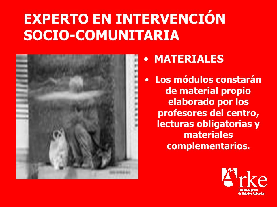EXPERTO EN INTERVENCIÓN SOCIO-COMUNITARIA MATERIALES Los módulos constarán de material propio elaborado por los profesores del centro, lecturas obliga