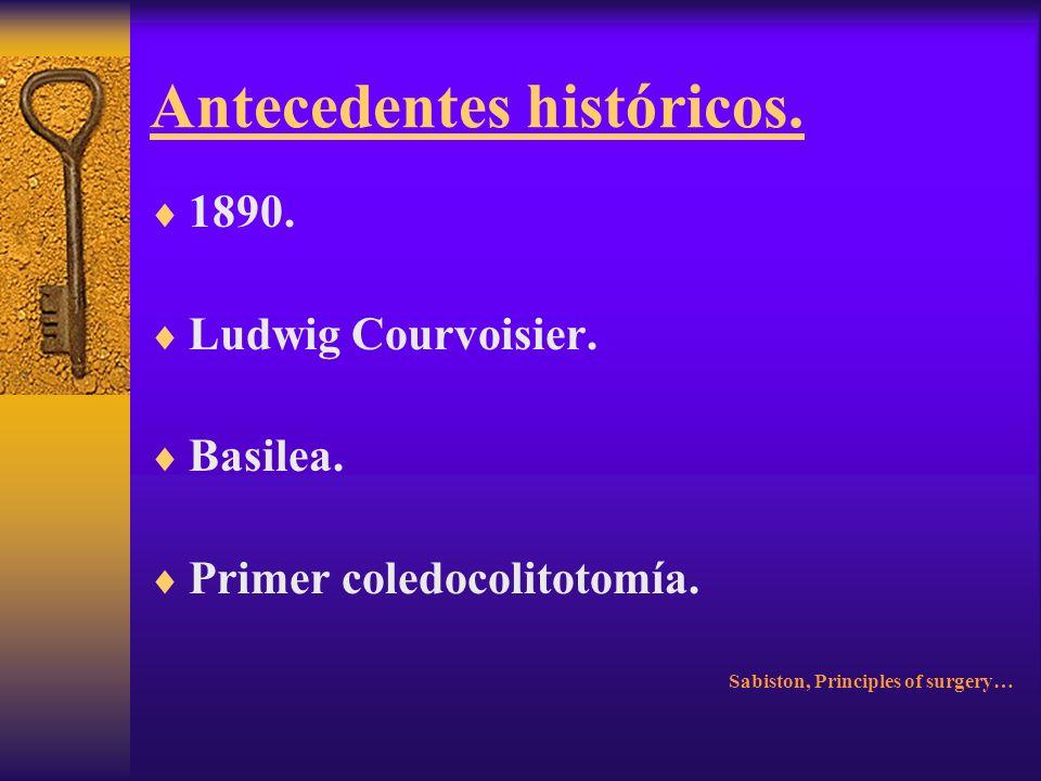 Antecedentes históricos. 1886. Justus Ohage. St. Paul Minnesota. Primer colecistectomía en E.U. Sabiston, Principles of surgery…