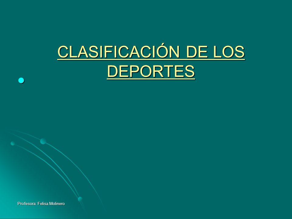 Profesora: Felisa Molinero CLASIFICACIÓN DE LOS DEPORTES