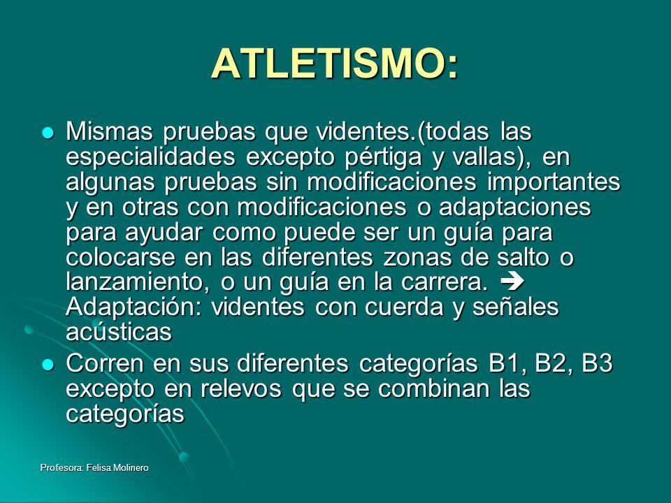 Profesora: Felisa Molinero ATLETISMO: Mismas pruebas que videntes.(todas las especialidades excepto pértiga y vallas), en algunas pruebas sin modifica