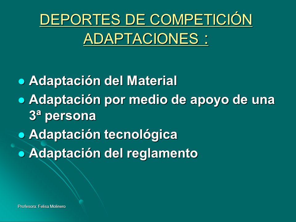 Profesora: Felisa Molinero DEPORTES DE COMPETICIÓN ADAPTACIONES : Adaptación del Material Adaptación del Material Adaptación por medio de apoyo de una