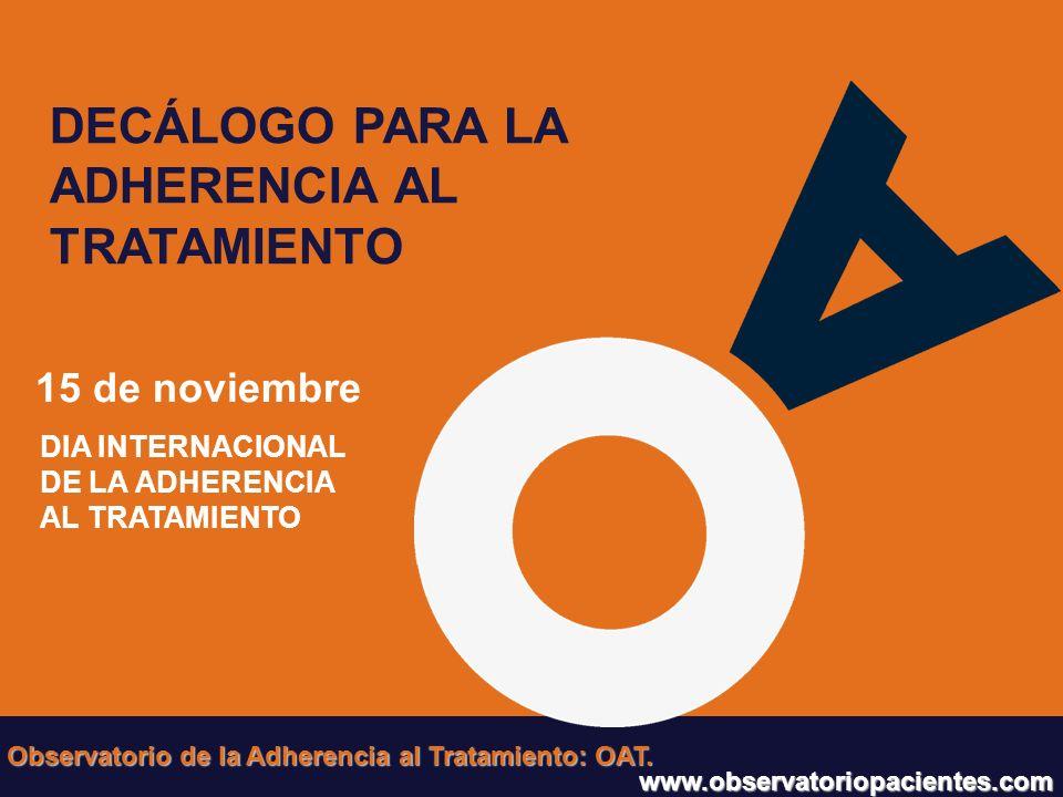 > DECÁLOGO PARA LA ADHERENCIA AL TRATAMIENTO 15 de noviembre DIA INTERNACIONAL DE LA ADHERENCIA AL TRATAMIENTO Observatorio de la Adherencia al Tratam