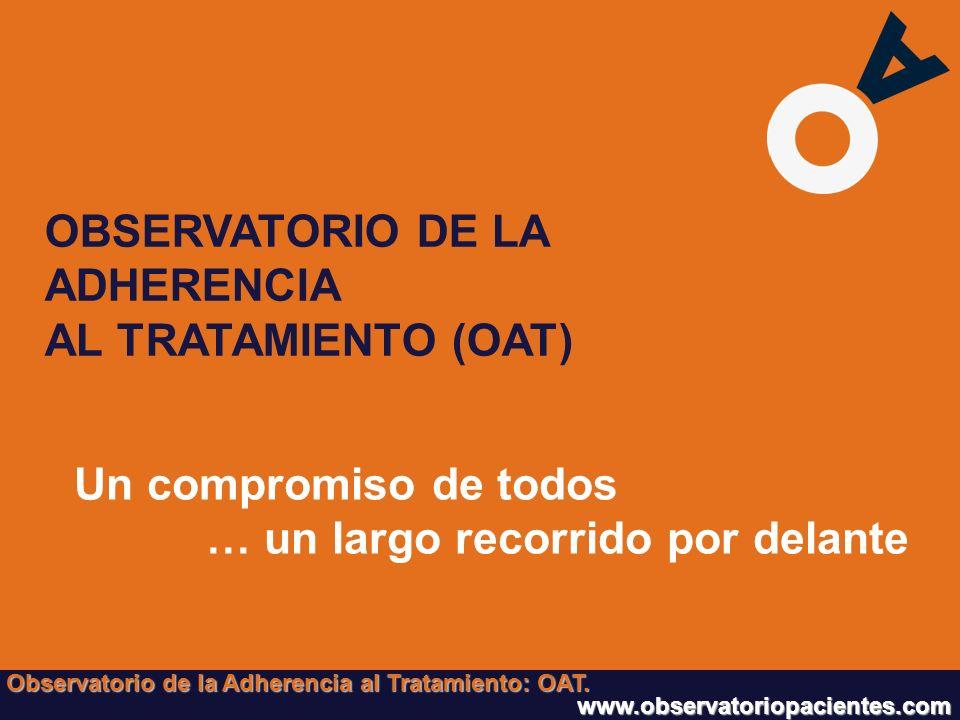 > Un compromiso de todos … un largo recorrido por delante OBSERVATORIO DE LA ADHERENCIA AL TRATAMIENTO (OAT) Observatorio de la Adherencia al Tratamie
