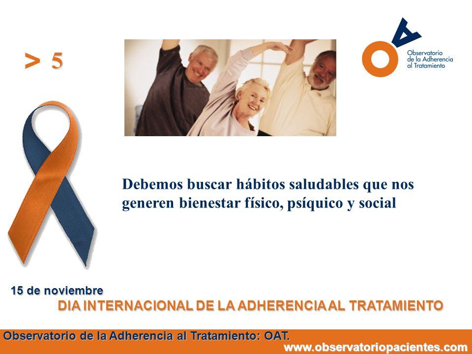 > Debemos buscar hábitos saludables que nos generen bienestar físico, psíquico y social Observatorio de la Adherencia al Tratamiento: OAT. www.observa