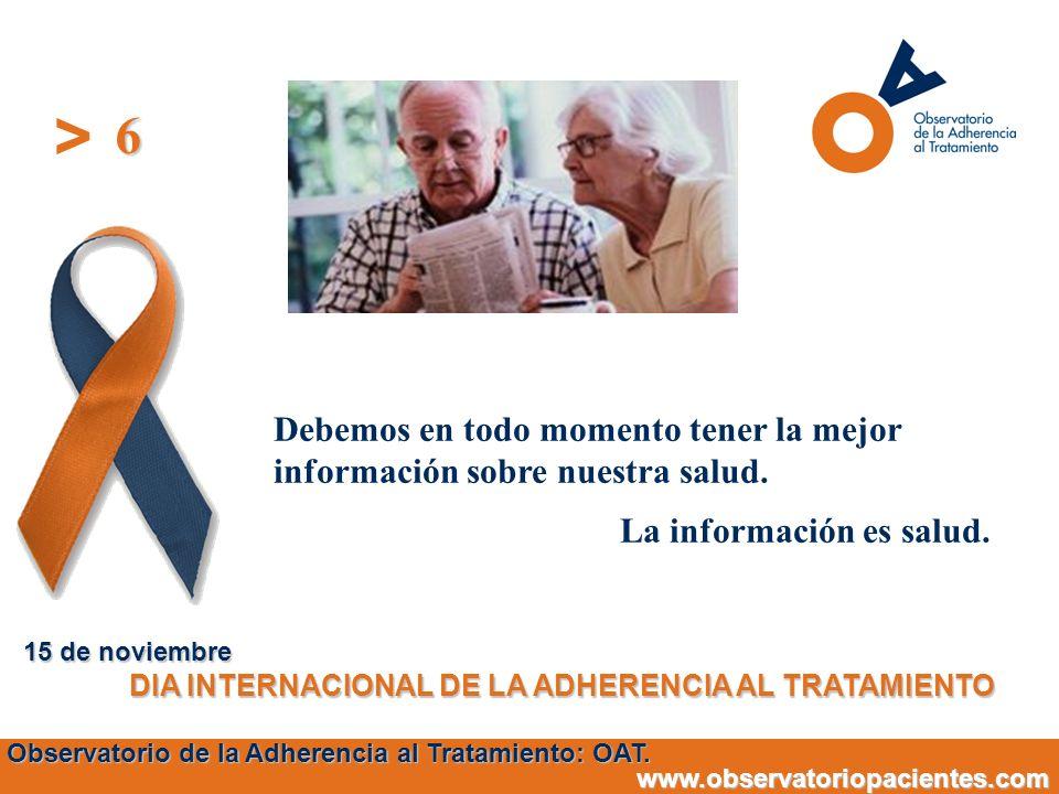 > Debemos en todo momento tener la mejor información sobre nuestra salud. La información es salud. Observatorio de la Adherencia al Tratamiento: OAT.